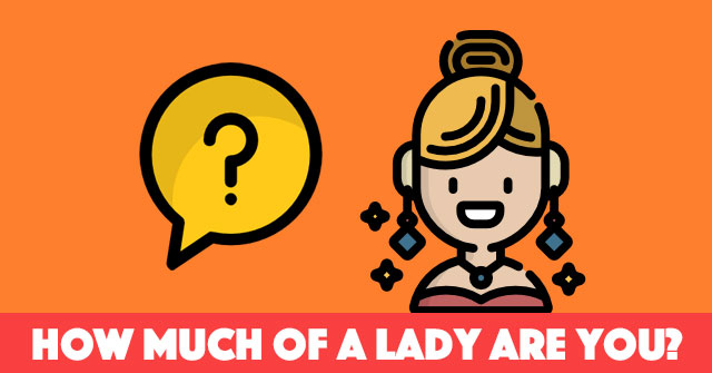How Much Of A Lady Are You?