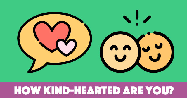 How Kind-Hearted Are You?