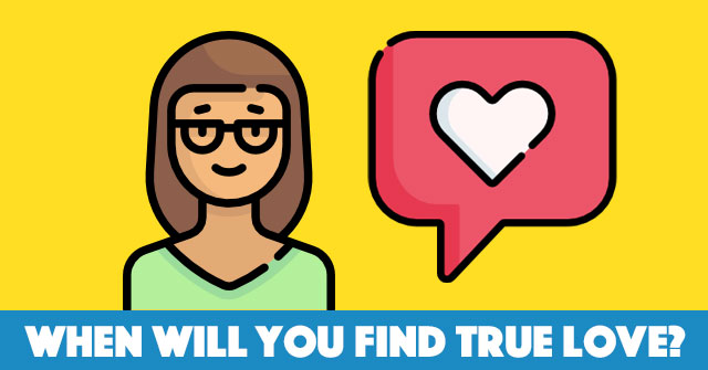 When Will You Find True Love?