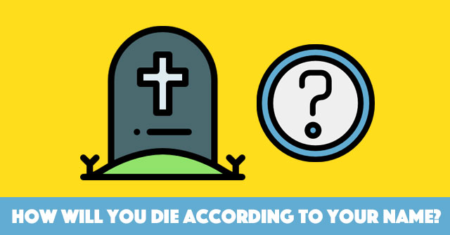 How Will You Die According To Your Name?