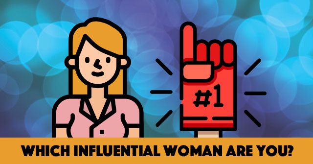 Which Influential Woman Are You?