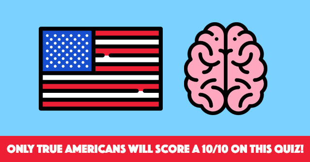 Only True Americans Will Score A 10/10 On This Quiz!