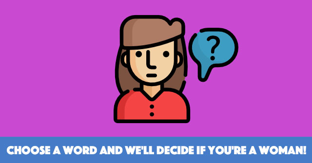 Choose A Word And We'll Decide If You're A Woman!