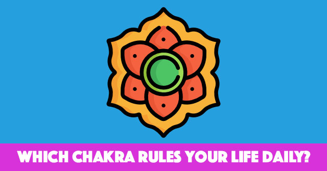 Which Chakra Rules Your Life Daily?