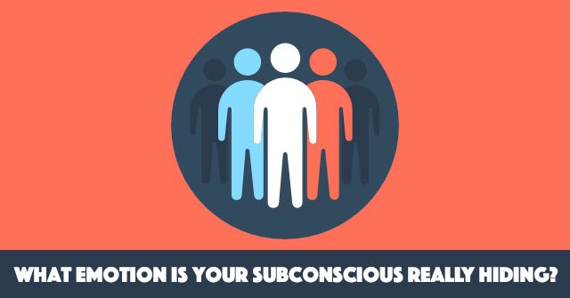 What Emotion Is Your Subconscious Really Hiding?