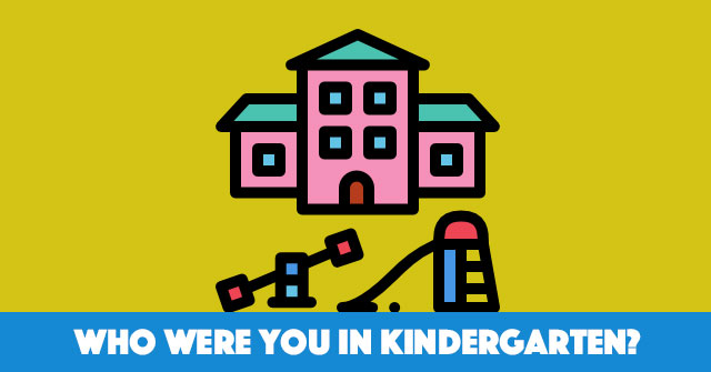 Who Were You In Kindergarten?