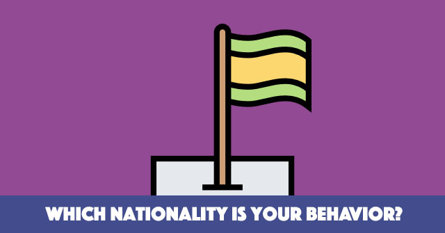 Which Nationality Is Your Behavior?