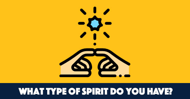 What Type Of Spirit Do You Have?