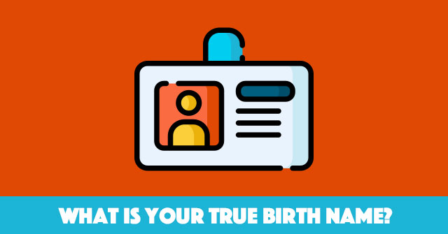 What Is Your True Birth Name?