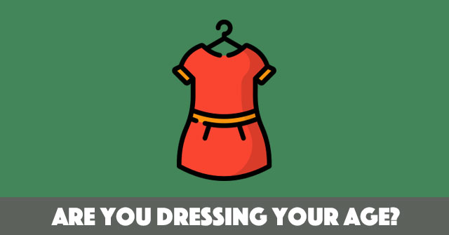 Are You Dressing Your Age?