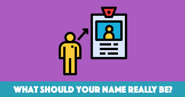 What Should Your Name Really Be?
