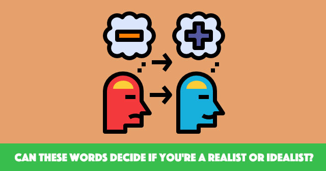 Can These Words Decide If You're A Realist Or Idealist?