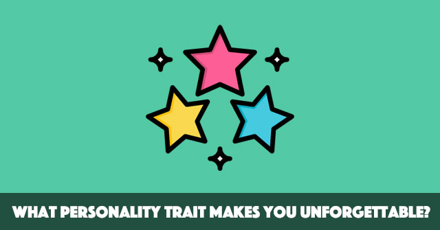 What Personality Trait Makes You Unforgettable?