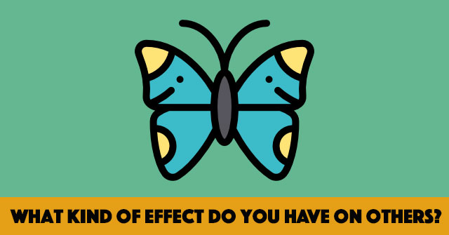What Kind Of Effect Do You Have On Others?