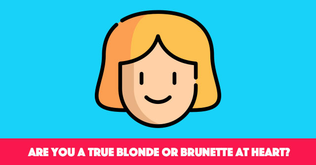 Are You A True Blonde Or Brunette At Heart?