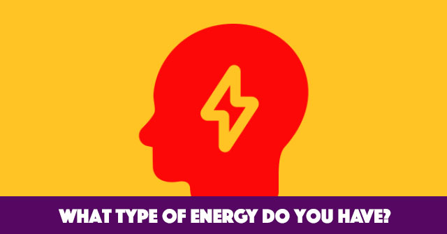 What Type Of Energy Do You Have?