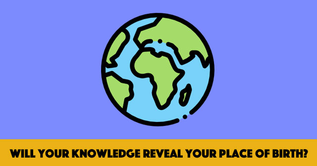 Will Your Knowledge Reveal Your Place of Birth?