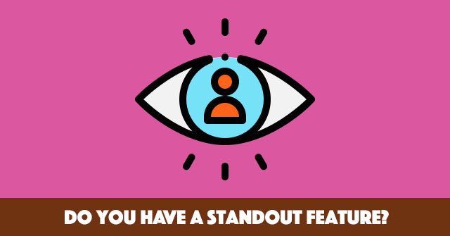 Do You Have A Standout Feature?