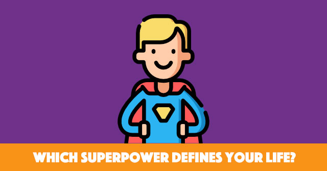 Which Superpower Defines Your Life?