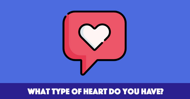 What Type Of Heart Do You Have?