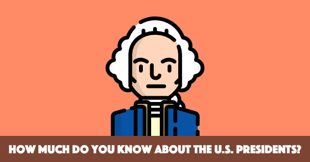How Much Do You Know About the U.S. Presidents?